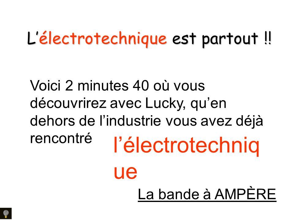Lélectrotechnique est partout !! Voici 2 minutes 40 où vous découvrirez avec Lucky, quen dehors de lindustrie vous avez déjà rencontré La bande à AMPÈ