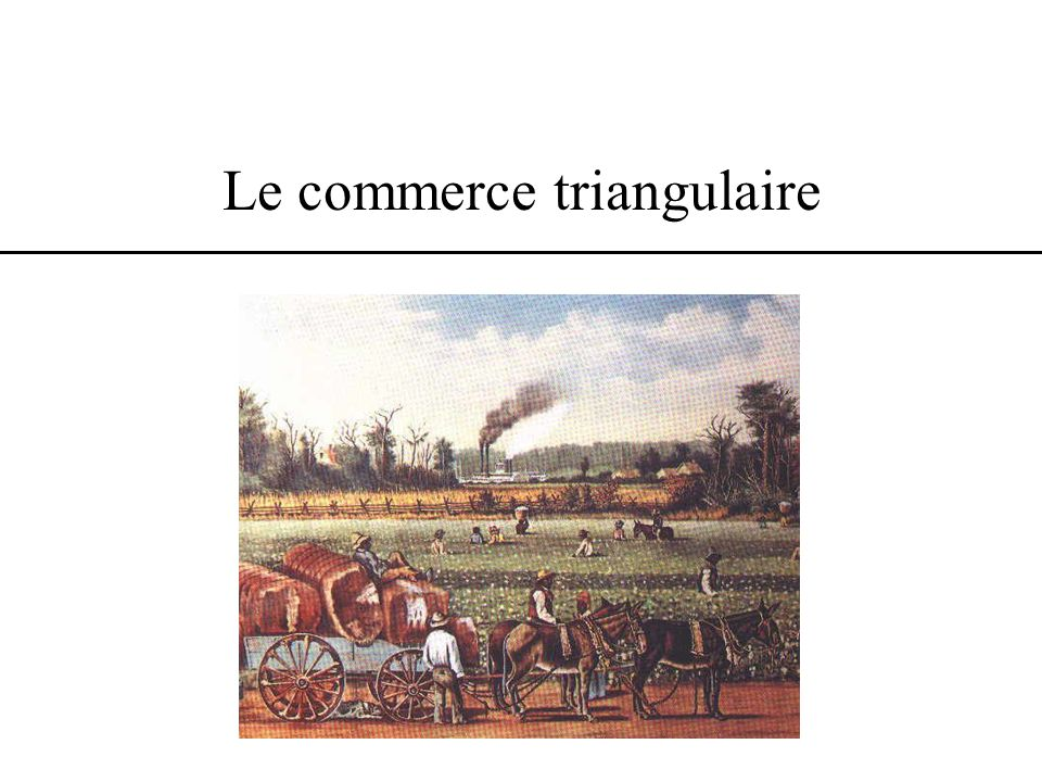 Devinez ce quest le commerce triangulaire...