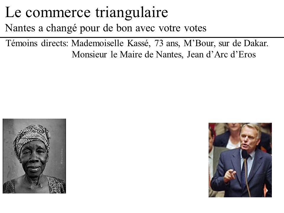 Le commerce triangulaire Nantes a changé pour de bon avec votre votes Témoins directs: Mademoiselle Kassé, 73 ans, MBour, sur de Dakar.
