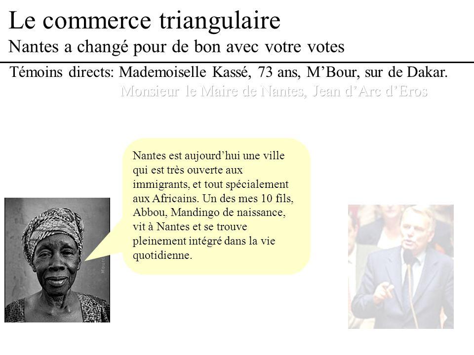 Le commerce triangulaire Nantes a changé pour de bon avec votre votes Nantes est aujourdhui une ville qui est très ouverte aux immigrants, et tout spécialement aux Africains.