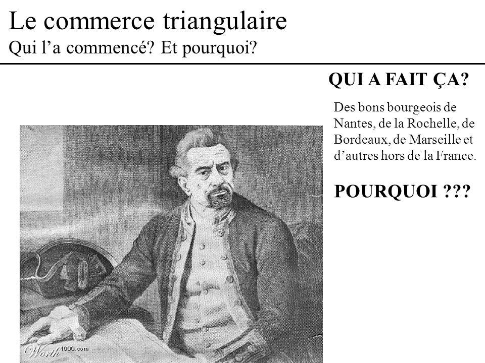???.Le commerce triangulaire Qui la commencé. Et pourquoi.