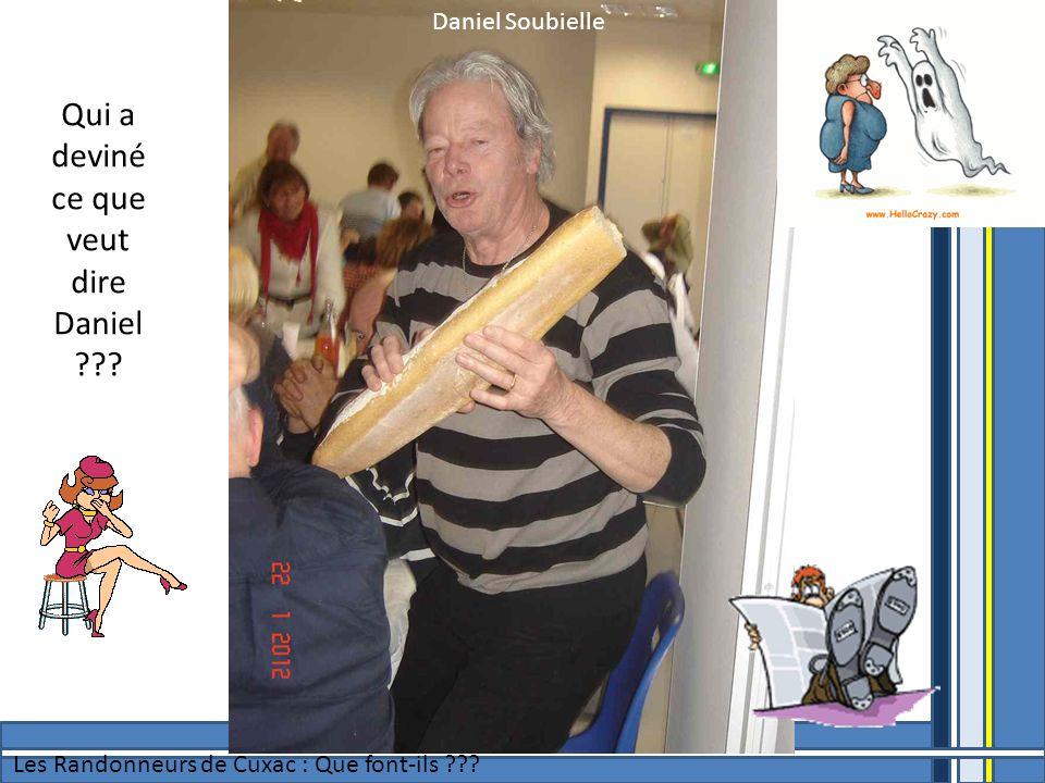 Daniel Soubielle Les Randonneurs de Cuxac : Que font-ils ??? Qui a deviné ce que veut dire Daniel ???