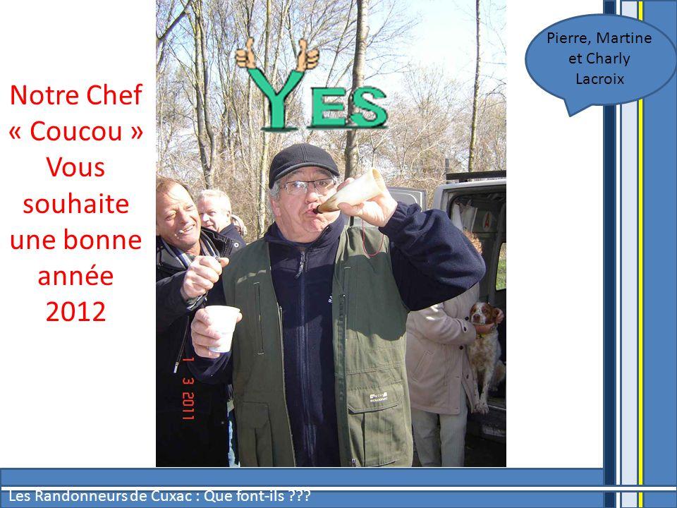 Les Randonneurs de Cuxac : Que font-ils ??? Notre Chef « Coucou » Vous souhaite une bonne année 2012 Pierre, Martine et Charly Lacroix
