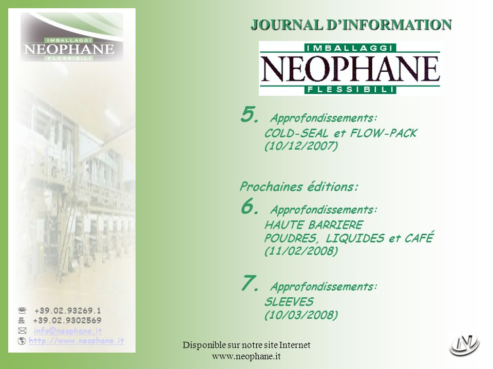 Disponible sur notre site Internet www.neophane.it +39.02.93269.1 +39.02.9302569 info@neophane.it http://www.neophane.it JOURNAL DINFORMATION 5. Appro