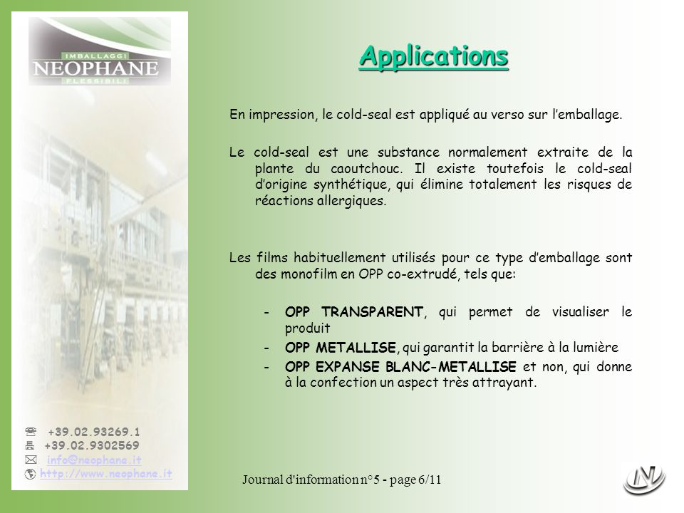 Journal d'information n°5 - page 6/11 +39.02.93269.1 +39.02.9302569 info@neophane.it http://www.neophane.it Applications En impression, le cold-seal e