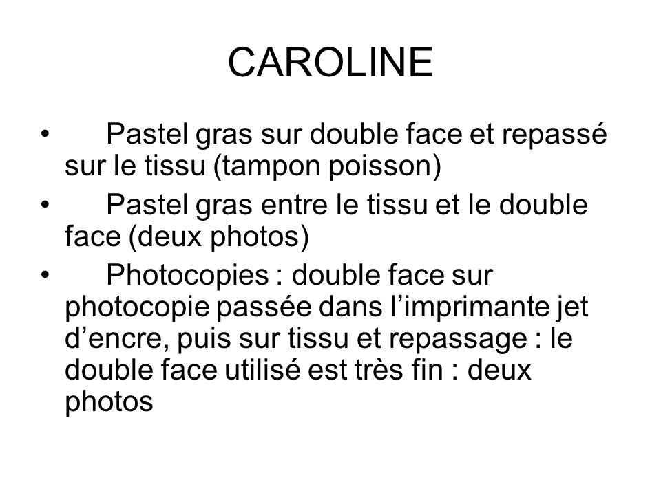 CAROLINE Pastel gras sur double face et repassé sur le tissu (tampon poisson) Pastel gras entre le tissu et le double face (deux photos) Photocopies :