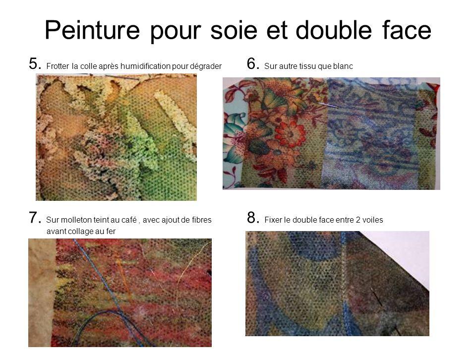 Peinture pour soie et double face 5. Frotter la colle après humidification pour dégrader 6. Sur autre tissu que blanc 7. Sur molleton teint au café, a