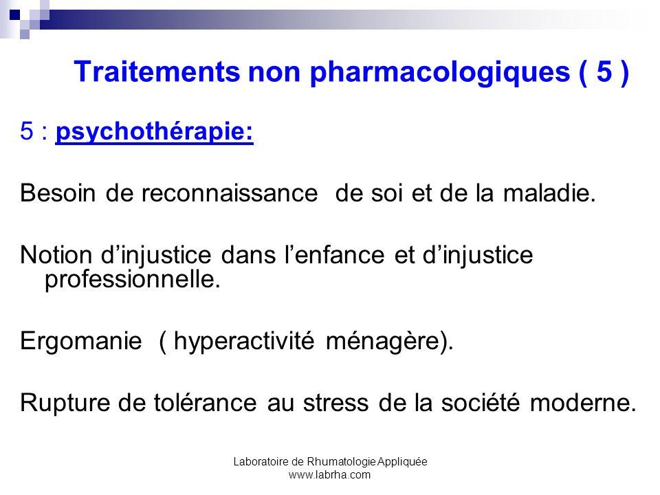 Laboratoire de Rhumatologie Appliquée www.labrha.com Traitements non pharmacologiques ( 5 ) 5 : psychothérapie: Besoin de reconnaissance de soi et de
