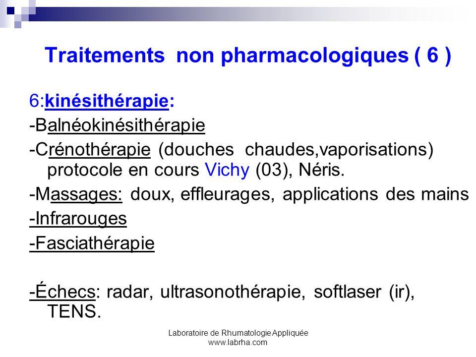 Laboratoire de Rhumatologie Appliquée www.labrha.com Traitements non pharmacologiques ( 6 ) 6:kinésithérapie: -Balnéokinésithérapie -Crénothérapie (do