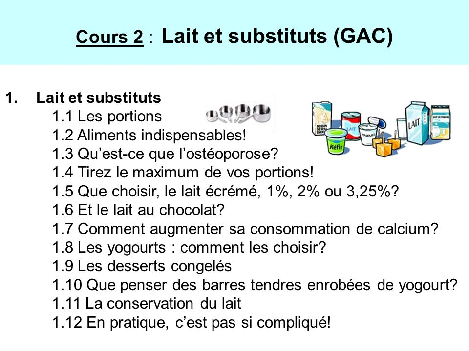 1.Lait et substituts 1.1 Les portions 1.2 Aliments indispensables! 1.3 Quest-ce que lostéoporose? 1.4 Tirez le maximum de vos portions! 1.5 Que choisi