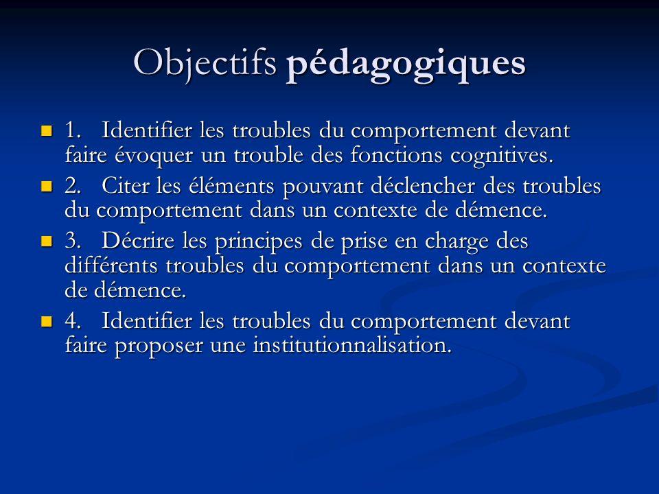 Objectifs pédagogiques 1. Identifier les troubles du comportement devant faire évoquer un trouble des fonctions cognitives. 1. Identifier les troubles