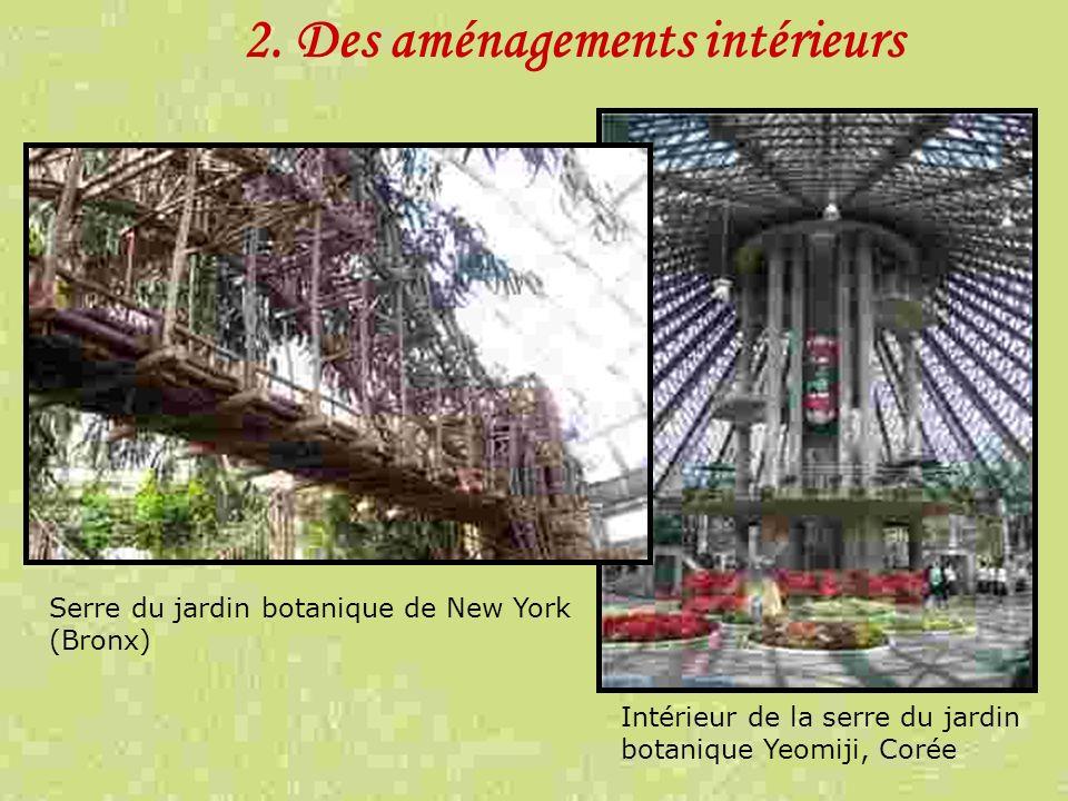 2. Des aménagements intérieurs Intérieur de la serre du jardin botanique Yeomiji, Corée Serre du jardin botanique de New York (Bronx)