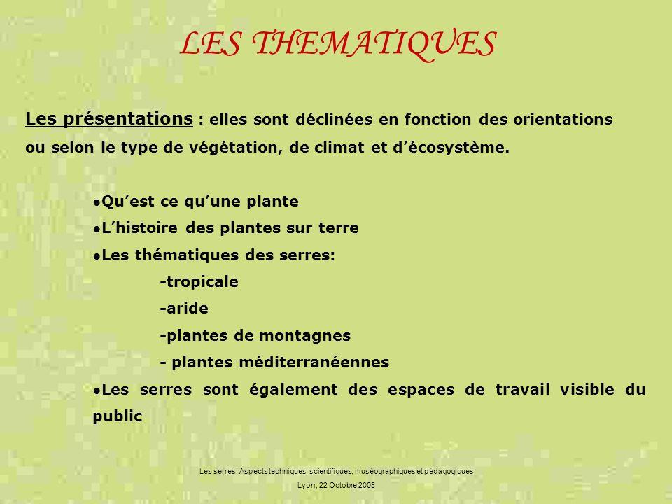 LES THEMATIQUES Les serres: Aspects techniques, scientifiques, muséographiques et pédagogiques Lyon, 22 Octobre 2008 Les présentations : elles sont dé
