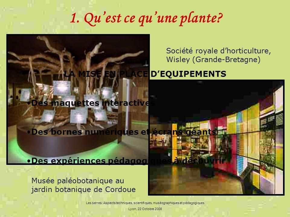 1. Quest ce quune plante? Les serres: Aspects techniques, scientifiques, muséographiques et pédagogiques Lyon, 22 Octobre 2008 LA MISE EN PLACE DEQUIP