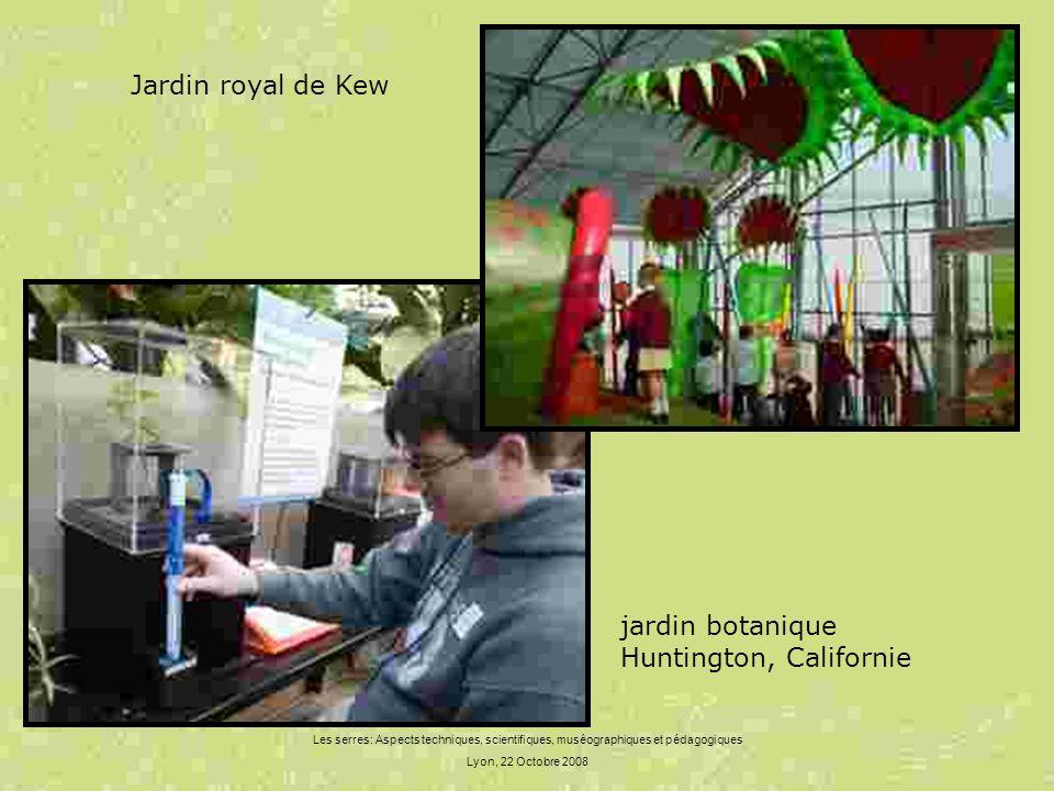 Les serres: Aspects techniques, scientifiques, muséographiques et pédagogiques Lyon, 22 Octobre 2008 Jardin royal de Kew jardin botanique Huntington,