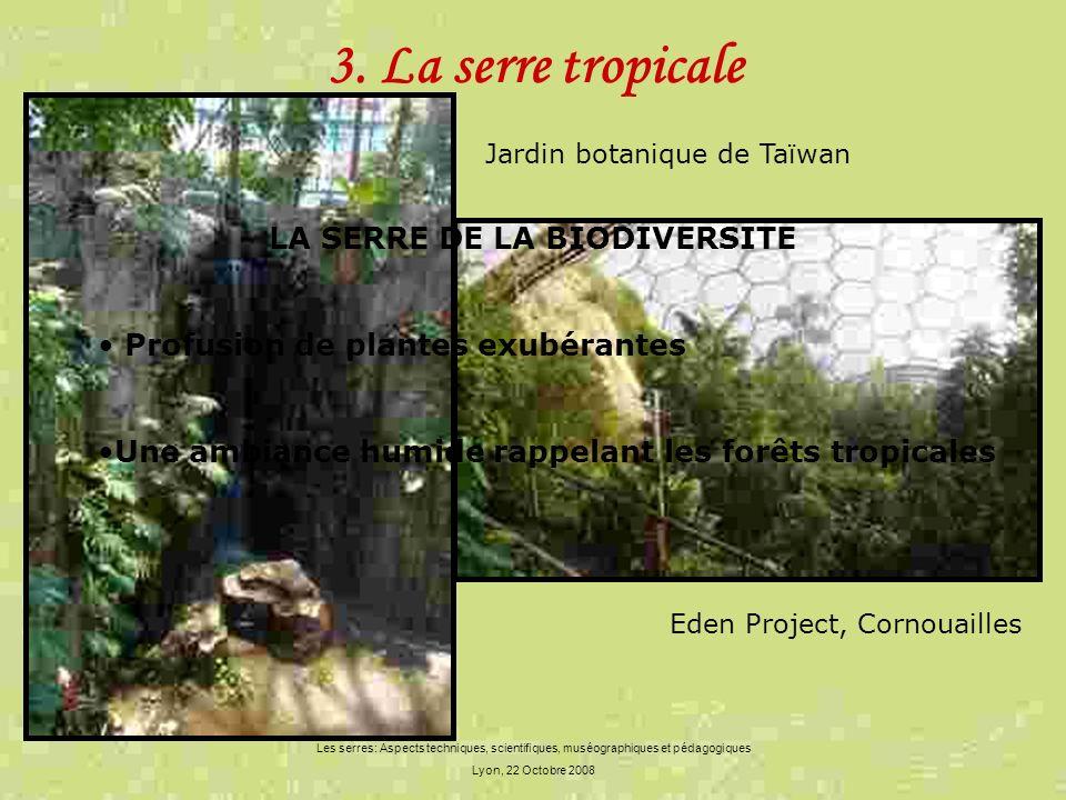 3. La serre tropicale Les serres: Aspects techniques, scientifiques, muséographiques et pédagogiques Lyon, 22 Octobre 2008 LA SERRE DE LA BIODIVERSITE