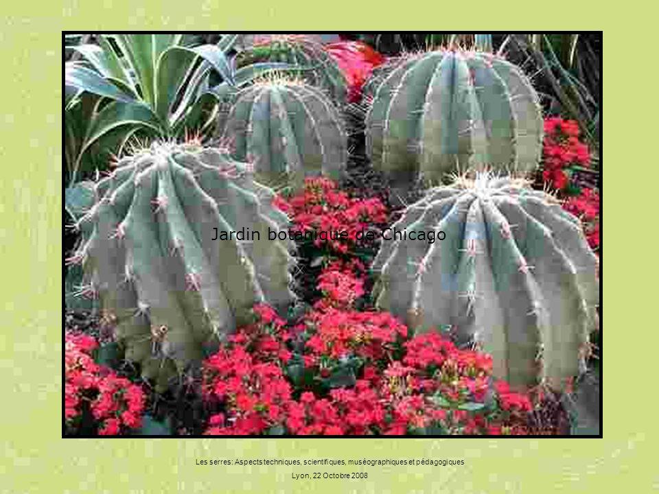 Les serres: Aspects techniques, scientifiques, muséographiques et pédagogiques Lyon, 22 Octobre 2008 Jardin botanique de Chicago