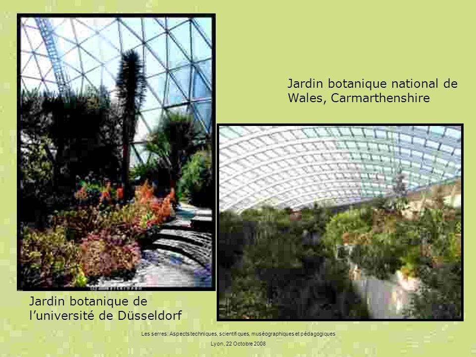 Les serres: Aspects techniques, scientifiques, muséographiques et pédagogiques Lyon, 22 Octobre 2008 Jardin botanique national de Wales, Carmarthenshi