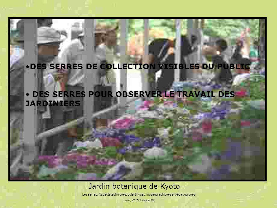 Les serres: Aspects techniques, scientifiques, muséographiques et pédagogiques Lyon, 22 Octobre 2008 DES SERRES DE COLLECTION VISIBLES DU PUBLIC DES S