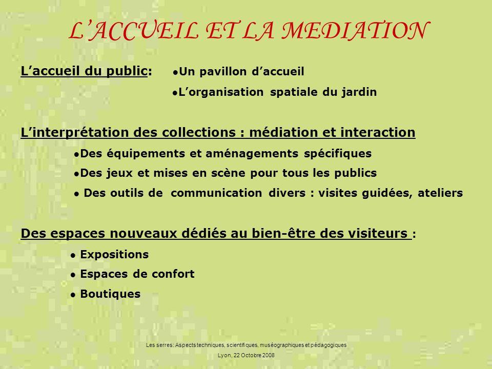 LACCUEIL ET LA MEDIATION Les serres: Aspects techniques, scientifiques, muséographiques et pédagogiques Lyon, 22 Octobre 2008 Laccueil du public: Un p
