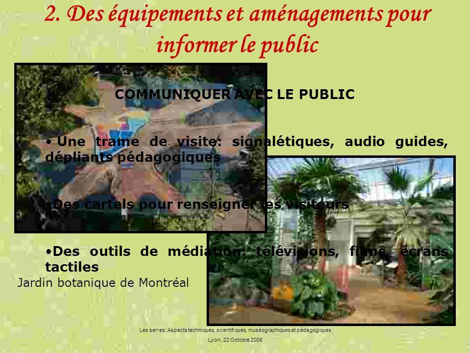 Les serres: Aspects techniques, scientifiques, muséographiques et pédagogiques Lyon, 22 Octobre 2008 2. Des équipements et aménagements pour informer