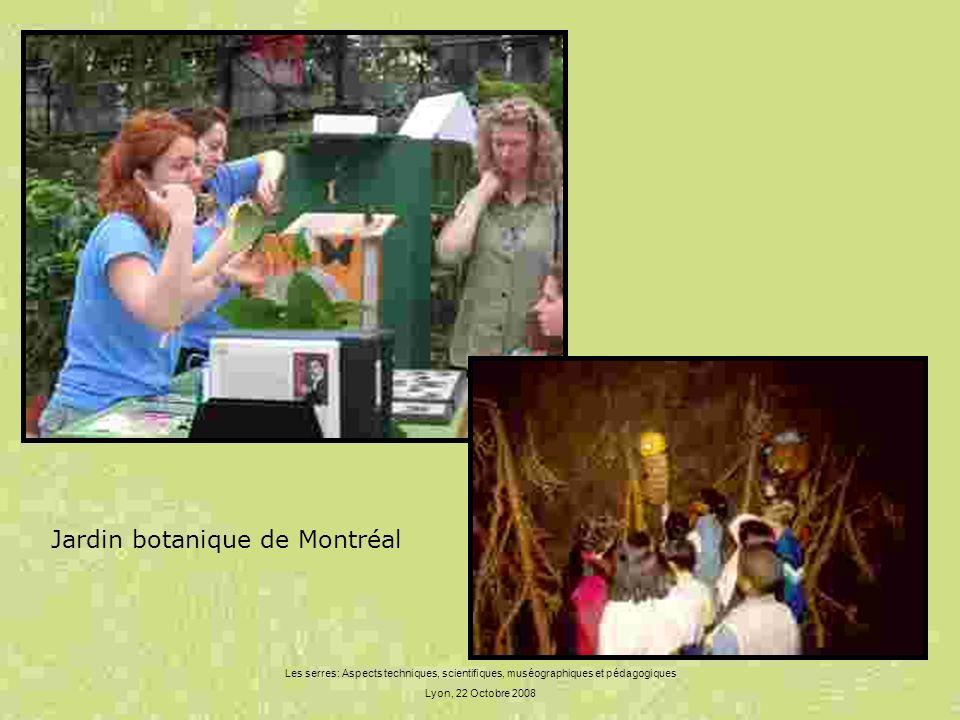 Les serres: Aspects techniques, scientifiques, muséographiques et pédagogiques Lyon, 22 Octobre 2008 Jardin botanique de Montréal