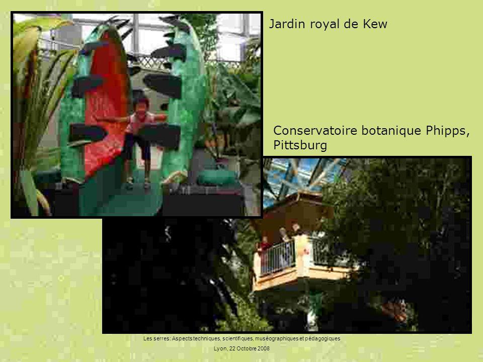 Les serres: Aspects techniques, scientifiques, muséographiques et pédagogiques Lyon, 22 Octobre 2008 Jardin royal de Kew Conservatoire botanique Phipp