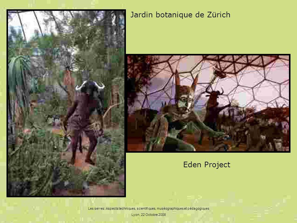 Les serres: Aspects techniques, scientifiques, muséographiques et pédagogiques Lyon, 22 Octobre 2008 Eden Project Jardin botanique de Zürich