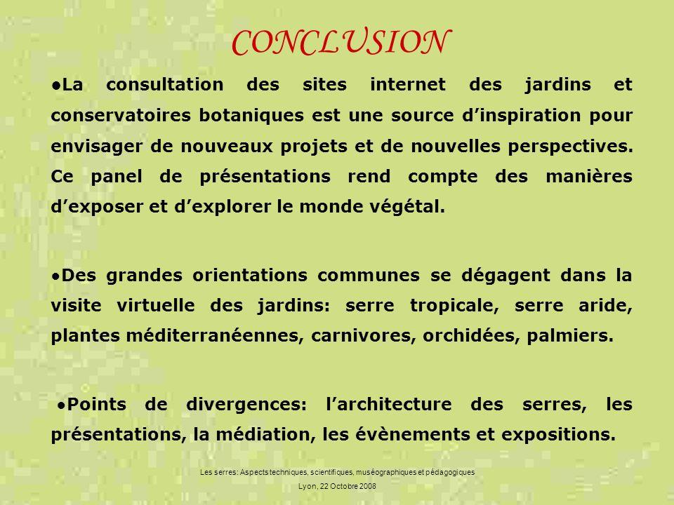 Les serres: Aspects techniques, scientifiques, muséographiques et pédagogiques Lyon, 22 Octobre 2008 CONCLUSION La consultation des sites internet des