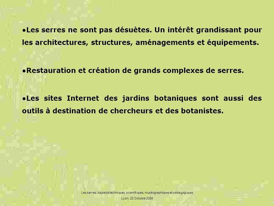Les serres: Aspects techniques, scientifiques, muséographiques et pédagogiques Lyon, 22 Octobre 2008 Les serres ne sont pas désuètes. Un intérêt grand