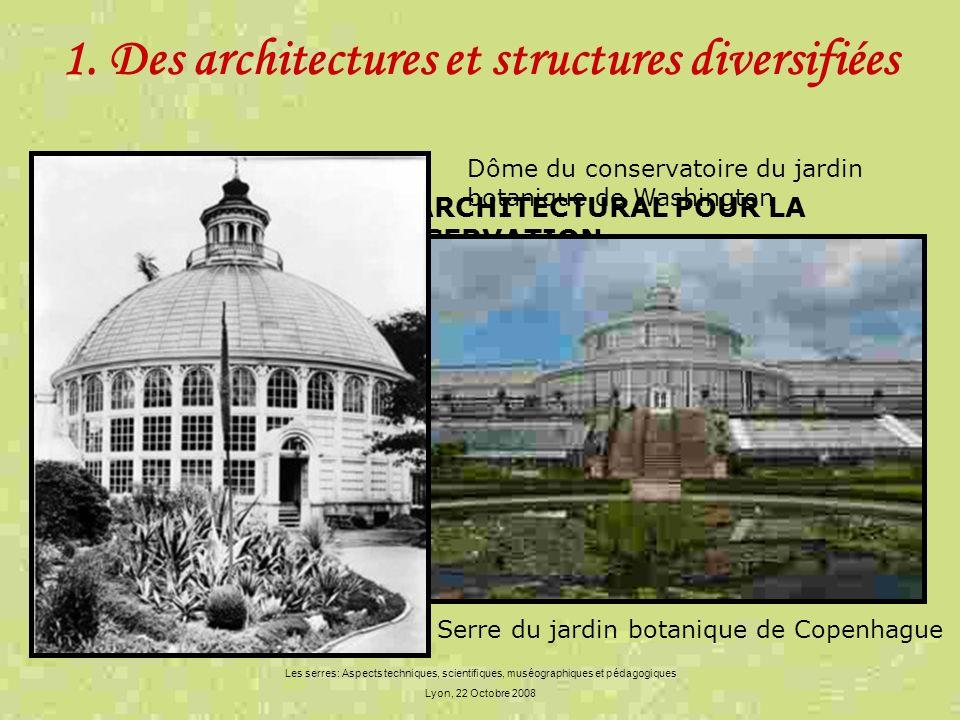 Les serres: Aspects techniques, scientifiques, muséographiques et pédagogiques Lyon, 22 Octobre 2008 1. Des architectures et structures diversifiées U