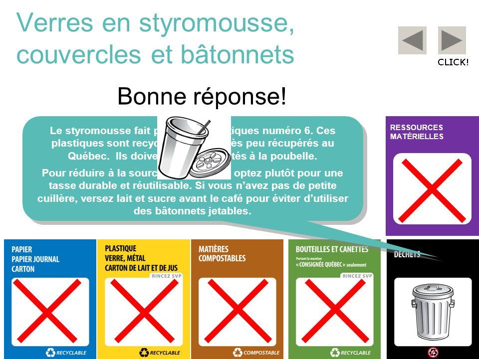 RESSOURCES MATÉRIELLES Verres en styromousse, couvercles et bâtonnets Bonne réponse! Le styromousse fait partie des plastiques numéro 6. Ces plastique