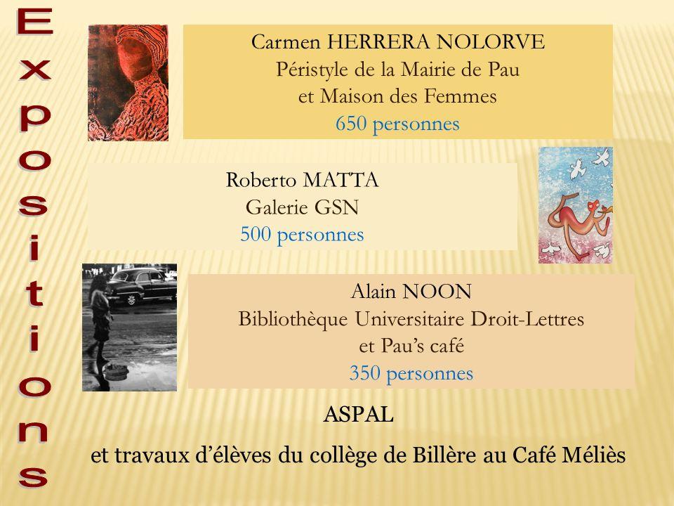 Roberto MATTA Galerie GSN 500 personnes Carmen HERRERA NOLORVE Péristyle de la Mairie de Pau et Maison des Femmes 650 personnes Alain NOON Bibliothèqu