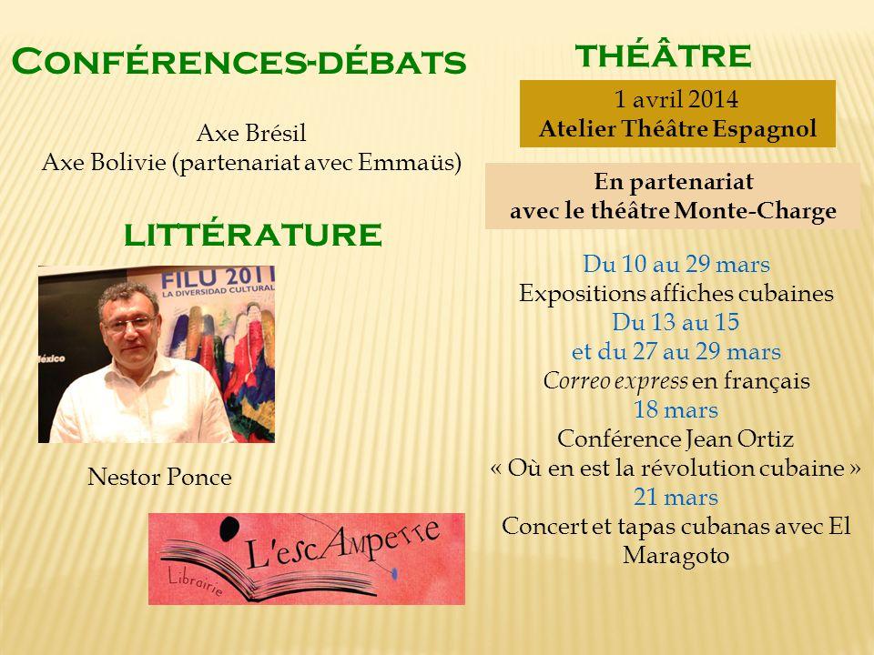 Conférences-débats littérature Axe Brésil Axe Bolivie (partenariat avec Emmaüs) Nestor Ponce théâtre 1 avril 2014 Atelier Théâtre Espagnol En partenar