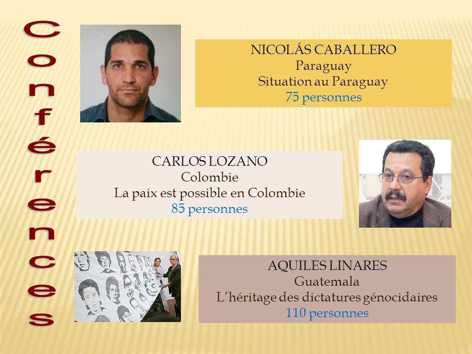 NICOLÁS CABALLERO Paraguay Situation au Paraguay 75 personnes CARLOS LOZANO Colombie La paix est possible en Colombie 85 personnes AQUILES LINARES Gua