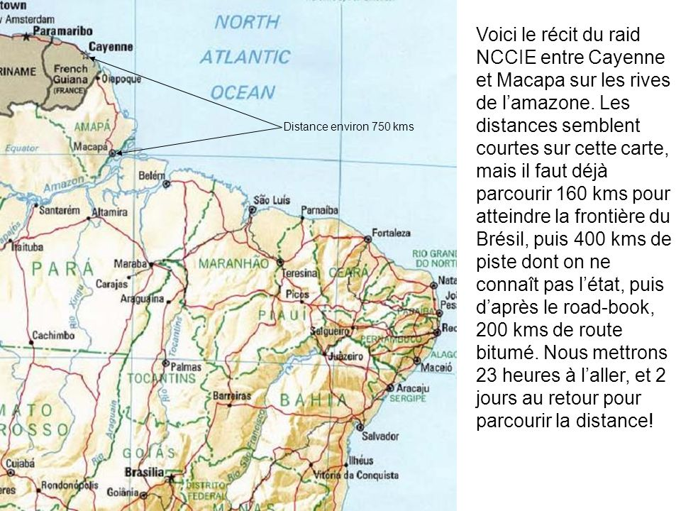Voici le récit du raid NCCIE entre Cayenne et Macapa sur les rives de lamazone. Les distances semblent courtes sur cette carte, mais il faut déjà parc