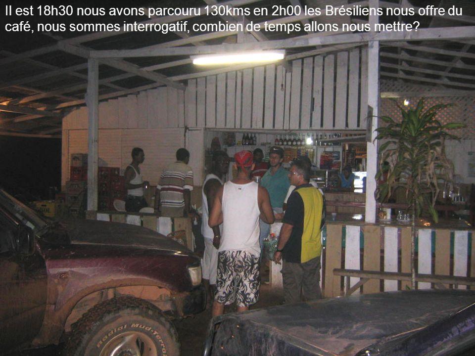 Il est 18h30 nous avons parcouru 130kms en 2h00 les Brésiliens nous offre du café, nous sommes interrogatif, combien de temps allons nous mettre?