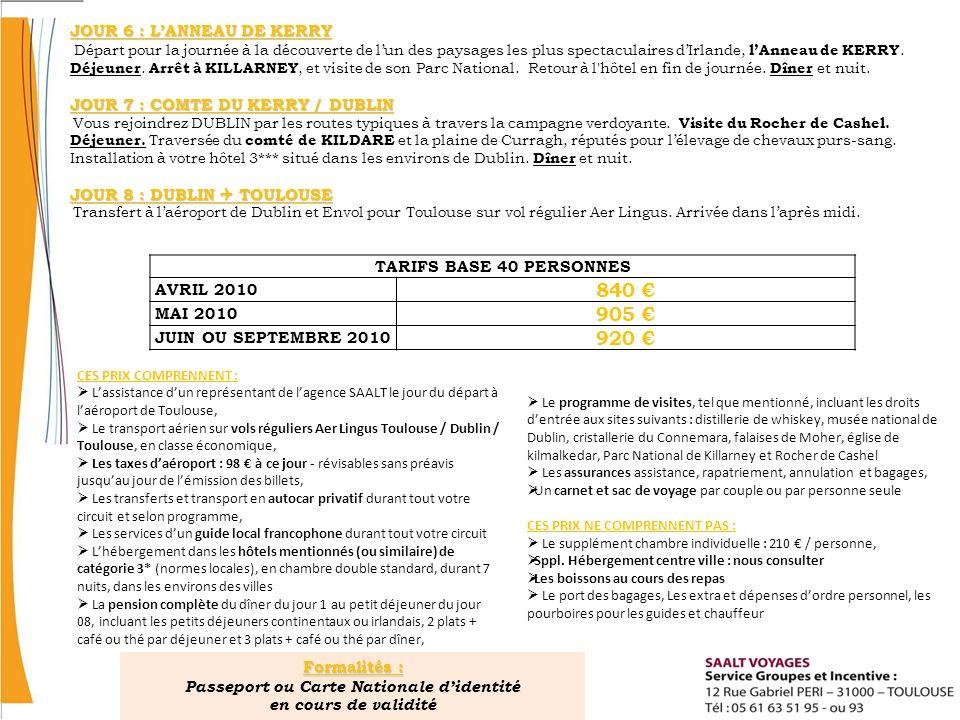 TARIFS BASE 40 PERSONNES AVRIL 2010 840 MAI 2010 905 JUIN OU SEPTEMBRE 2010 920 CES PRIX COMPRENNENT : Lassistance dun représentant de lagence SAALT l