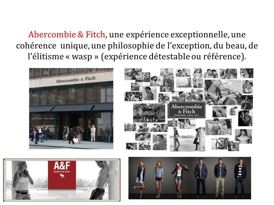 Abercombie & Fitch, une expérience exceptionnelle, une cohérence unique, une philosophie de lexception, du beau, de lélitisme « wasp » (expérience dét