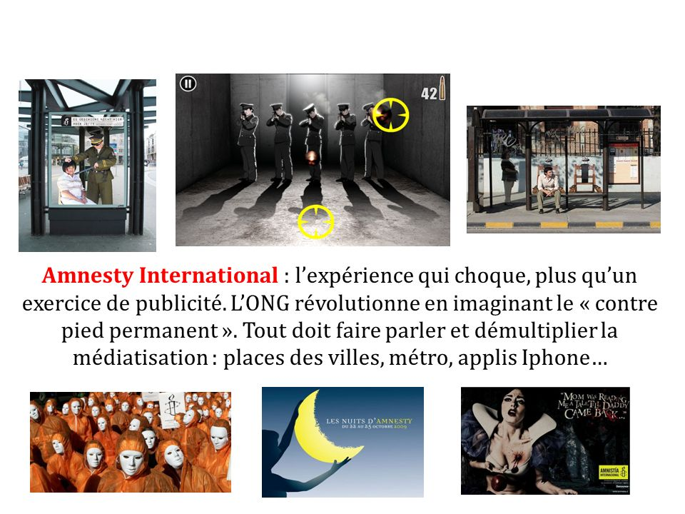 Amnesty International : lexpérience qui choque, plus quun exercice de publicité. LONG révolutionne en imaginant le « contre pied permanent ». Tout doi