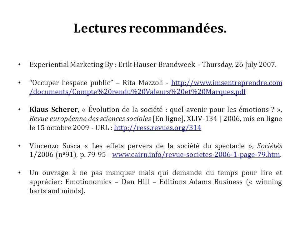 Lectures recommandées. Experiential Marketing By : Erik Hauser Brandweek - Thursday, 26 July 2007. Occuper lespace public – Rita Mazzoli - http://www.
