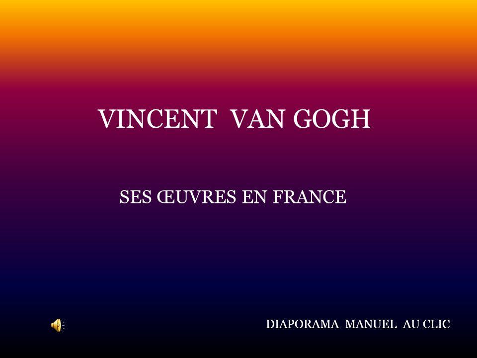VINCENT VAN GOGH SES ŒUVRES EN FRANCE DIAPORAMA MANUEL AU CLIC