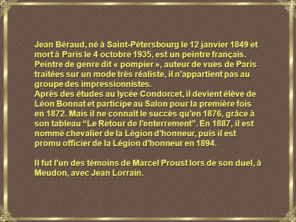 Jean Béraud, né à Saint-Pétersbourg le 12 janvier 1849 et mort à Paris le 4 octobre 1935, est un peintre français.