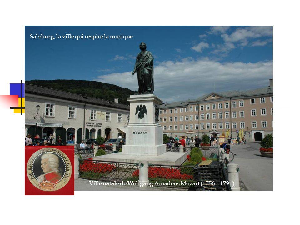 Salzburg, la ville qui respire la musique Ville natale de Wolfgang Amadeus Mozart (1756 – 1791)