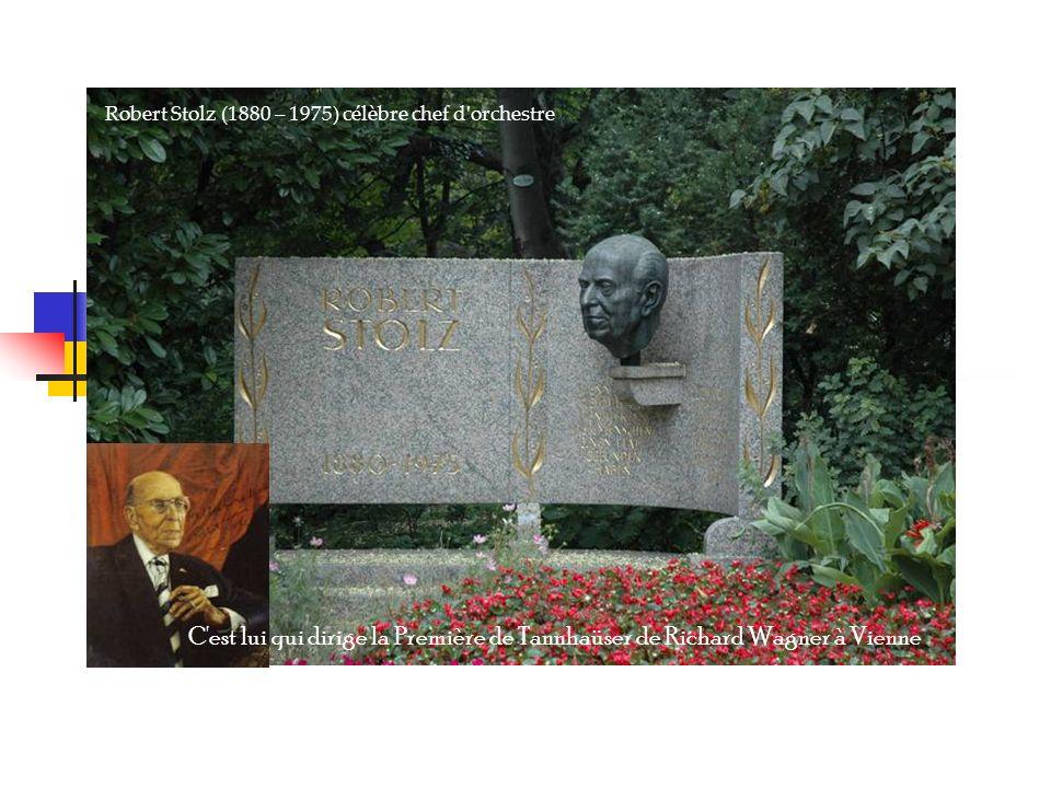 Robert Stolz (1880 – 1975) célèbre chef d orchestre C est lui qui dirige la Première de Tannhaüser de Richard Wagner à Vienne