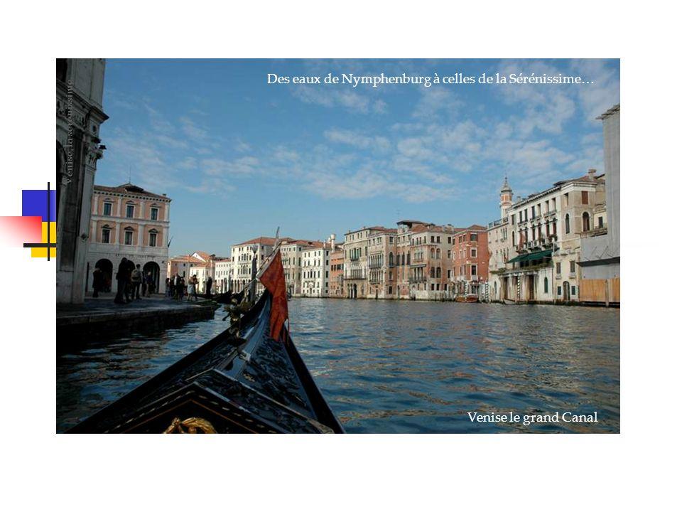 Des eaux de Nymphenburg à celles de la Sérénissime… Venise, la sérénissime Venise le grand Canal