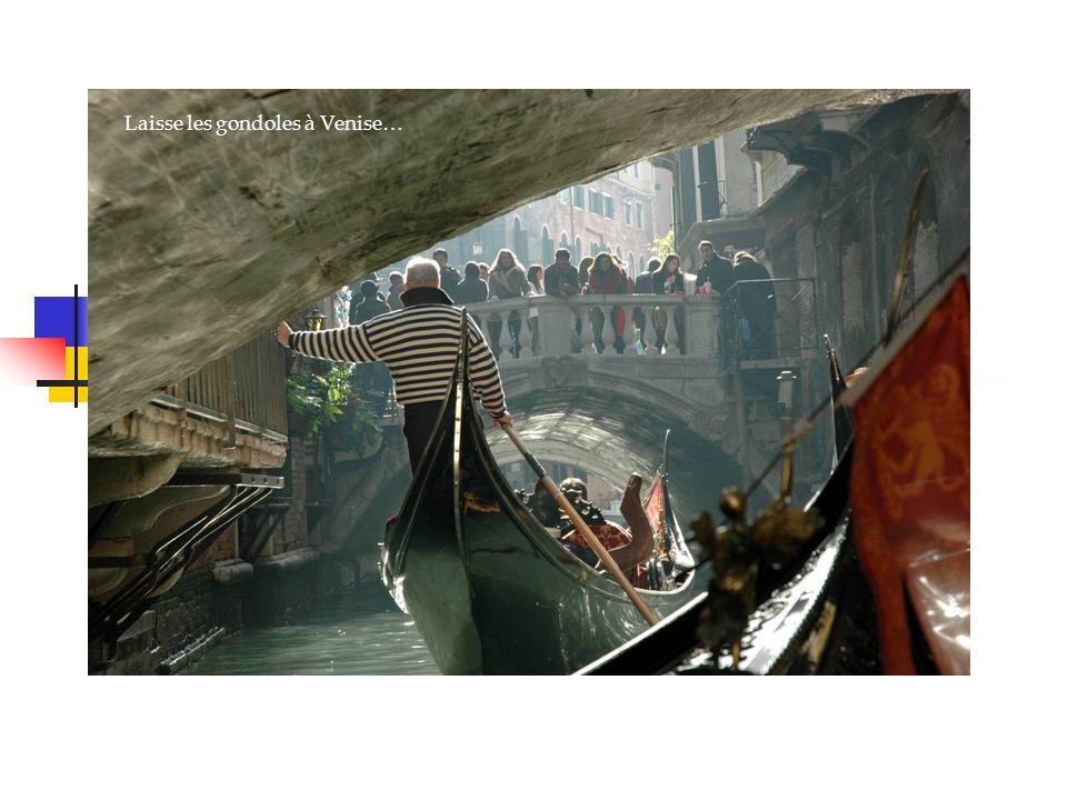 Laisse les gondoles à Venise…