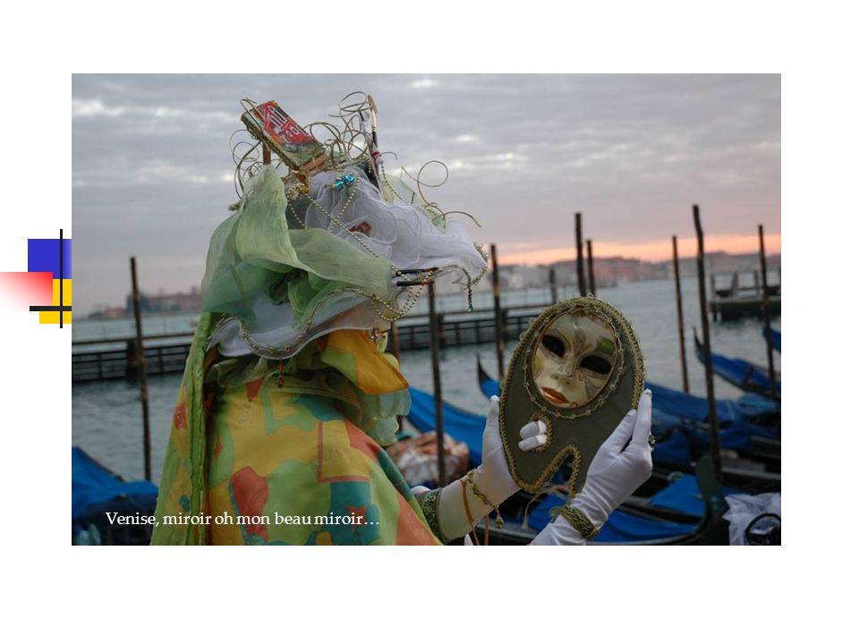 Venise, miroir oh mon beau miroir…