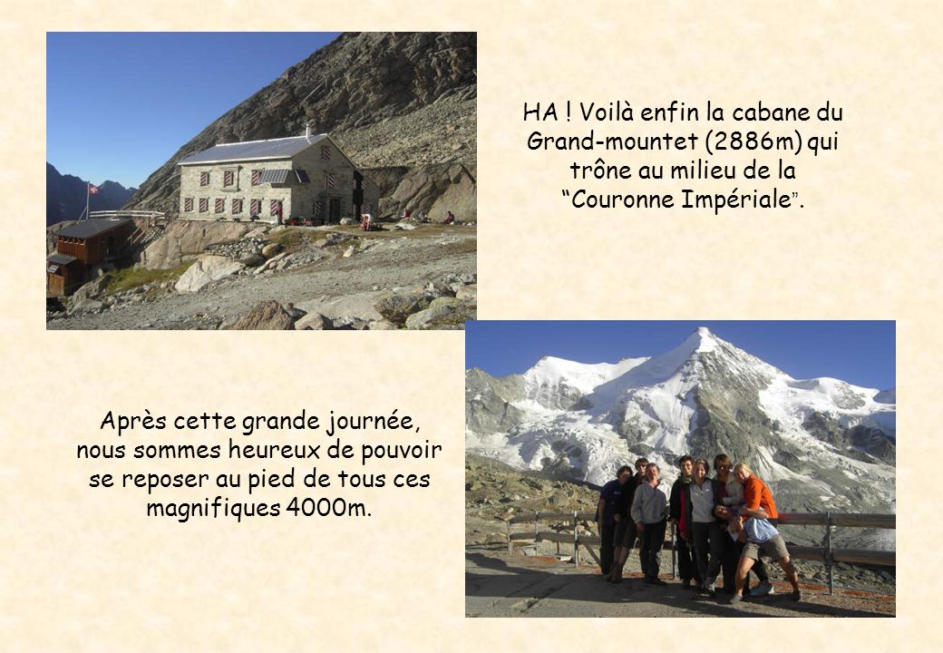 HA . Voilà enfin la cabane du Grand-mountet (2886m) qui trône au milieu de laCouronne Impériale.