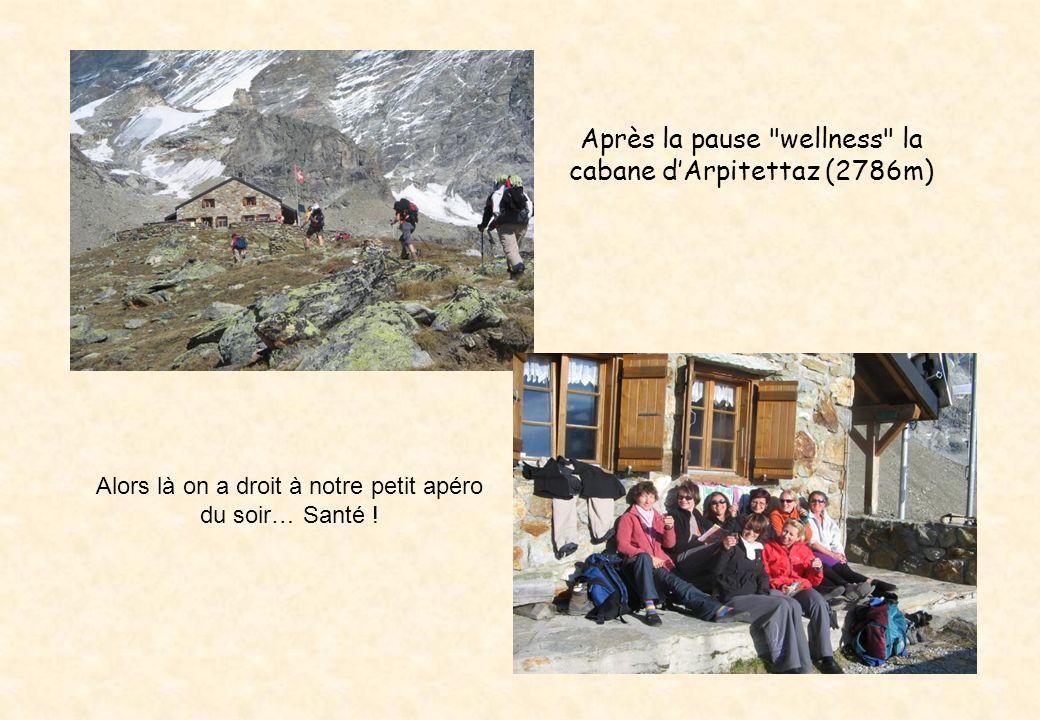 Après la pause wellness la cabane dArpitettaz (2786m) Alors là on a droit à notre petit apéro du soir… Santé !